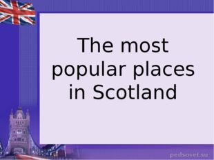 The most popular places in Scotland