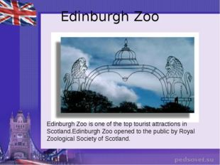 Edinburgh Zoo Edinburgh Zoo is one of the top tourist attractions in Scotland