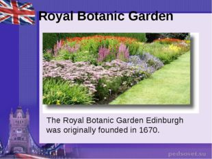 Royal Botanic Garden The Royal Botanic Garden Edinburgh was originally founde