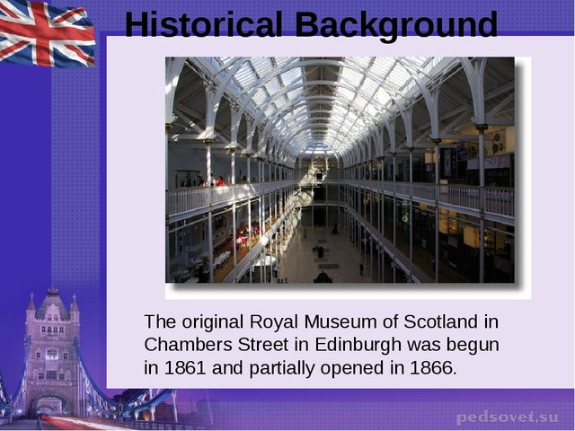 Historical Background  The original Royal Museum of Scotland in Chambers Stre...