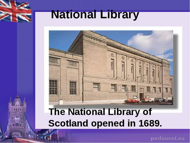 National Library The National Library of Scotland opened in 1689.