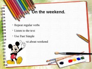 On the weekend. Repeat regular verbs Listen to the text Use Past Simple Make