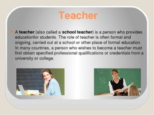 Teacher Ateacher(also called aschool teacher) is a person who providesedu