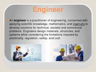 Engineer An engineer is a practitioner of engineering, concerned with applyin