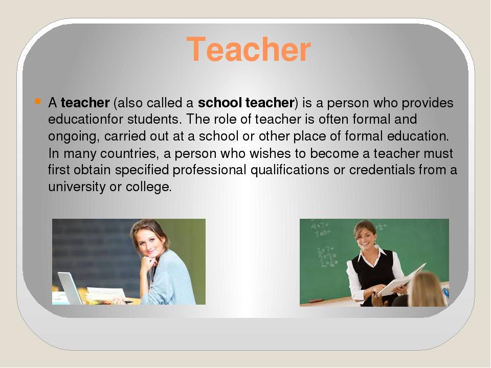 Teacher Ateacher(also called aschool teacher) is a person who providesedu...