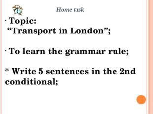 """Home task Topic: """"Transport in London""""; To learn the grammar rule; * Write 5"""
