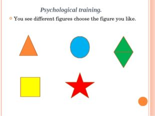 Psychological training. You see different figures choose the figure you like.