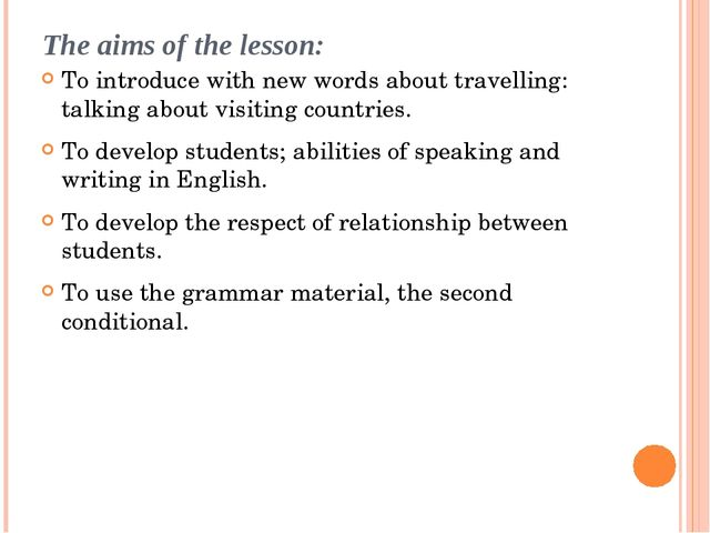 The aims of the lesson: To introduce with new words about travelling: talking...