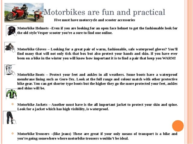 Motorbikes are fun and practical Five must have motorcycle and scooter access...