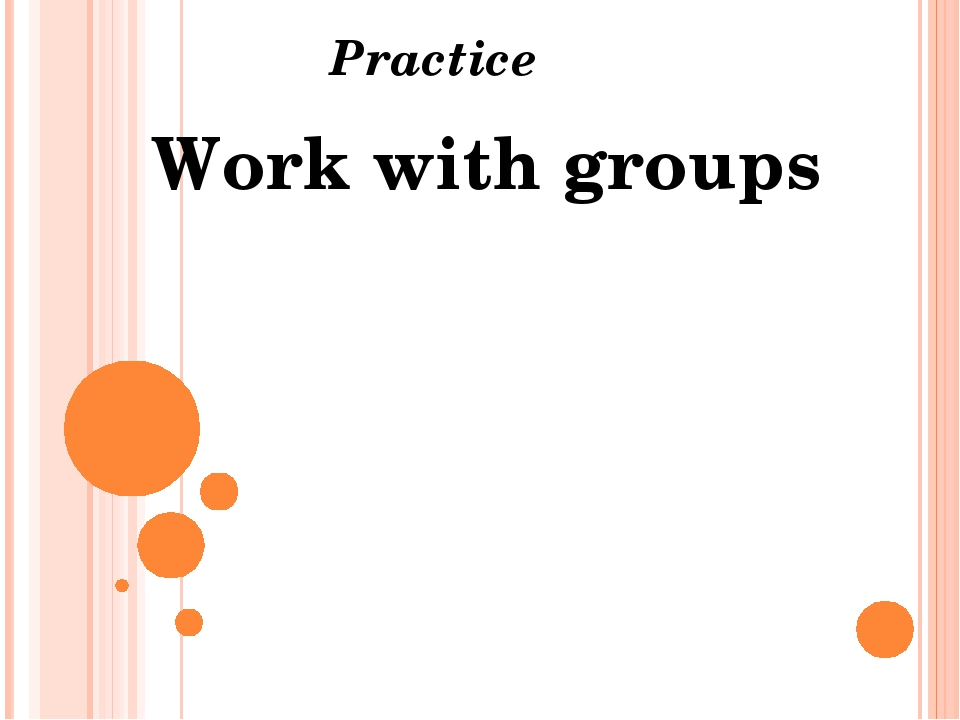 Practice Work with groups