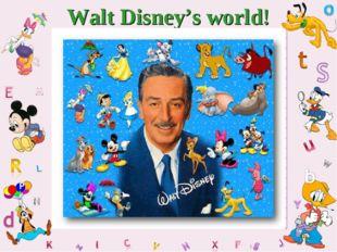 Walt Disney's world!