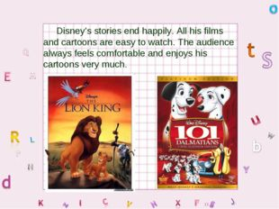 Disney's stories end happily. All his films and cartoons are easy to watch.