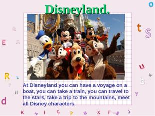 At Disneyland you can have a voyage on a boat, you can take a train, you can