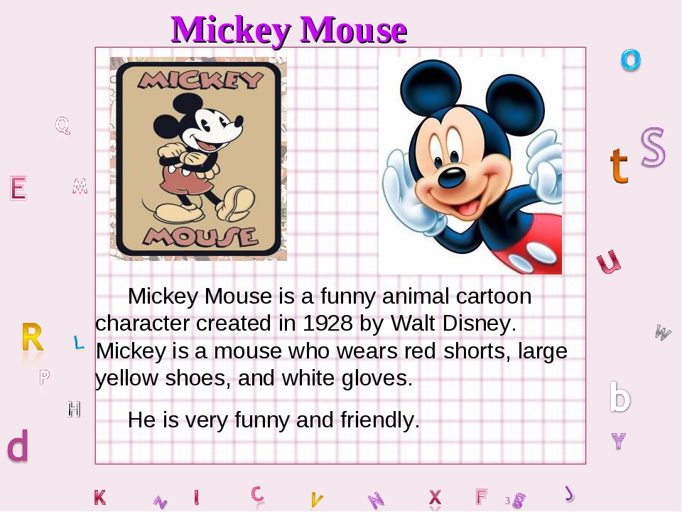 Mickey Mouse Mickey Mouse is a funny animal cartoon character created in 1928...