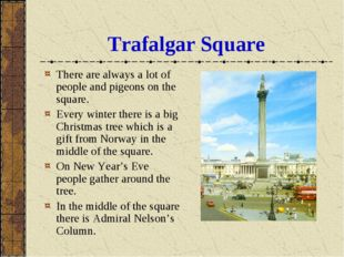 Trafalgar Square There are always a lot of people and pigeons on the square.