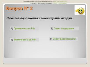 Вопрос № 2 В состав парламента нашей страны входит: А) Правительство РФ Г) Со