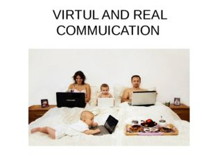 VIRTUL AND REAL COMMUICATION