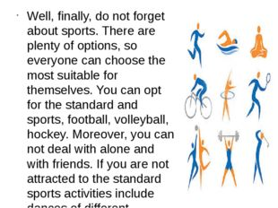 Well, finally, do not forget about sports. There are plenty of options, so ev