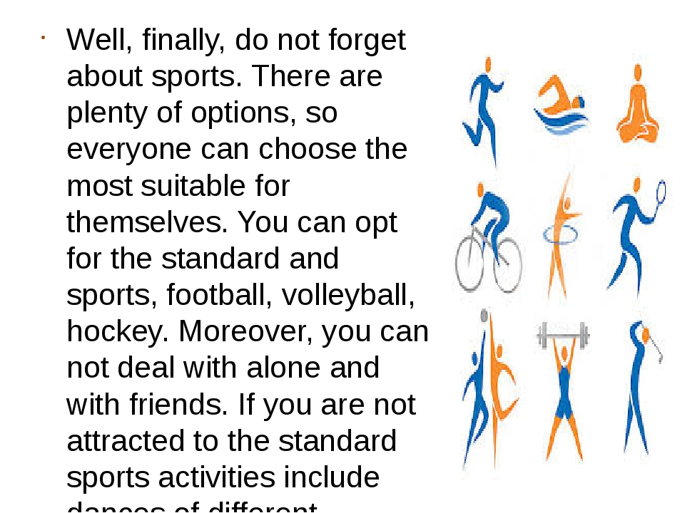 Well, finally, do not forget about sports. There are plenty of options, so ev...