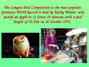 The Longest Peel Competition is the most popular. Guinness World Record is he