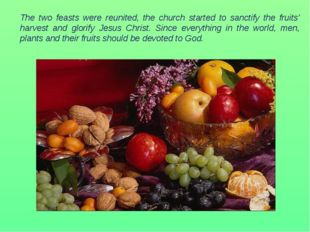 The two feasts were reunited, the church started to sanctify the fruits' har