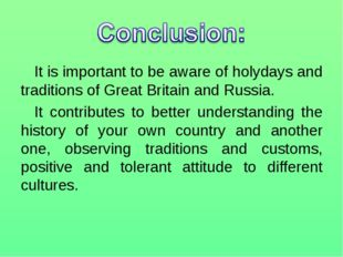 It is important to be aware of holydays and traditions of Great Britain and R