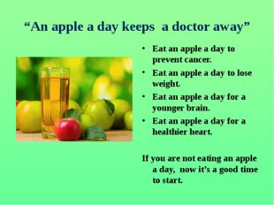 """An apple a day keeps a doctor away"" Eat an apple a day to prevent cancer. Ea"