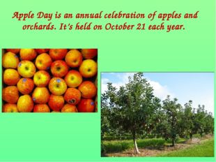 Apple Day is an annual celebration of apples and orchards. It's held on Octob