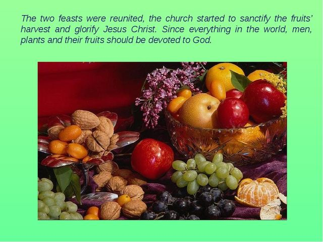 The two feasts were reunited, the church started to sanctify the fruits' har...