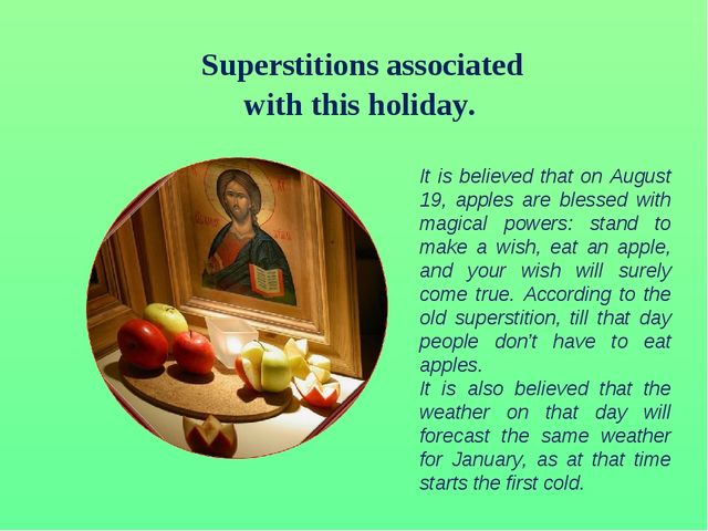 Superstitions associated with this holiday. It is believed that on August 19...