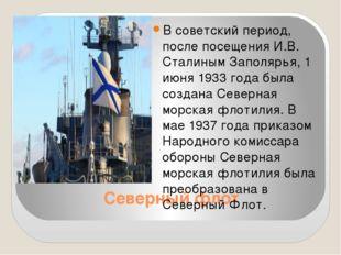 Северный флот В советский период, после посещения И.В. Сталиным Заполярья, 1