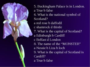 5. Buckingham Palace is in London. a True b false 6. What is the national sym
