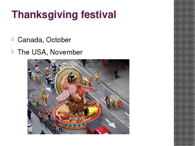 Thanksgiving festival Canada, October The USA, November