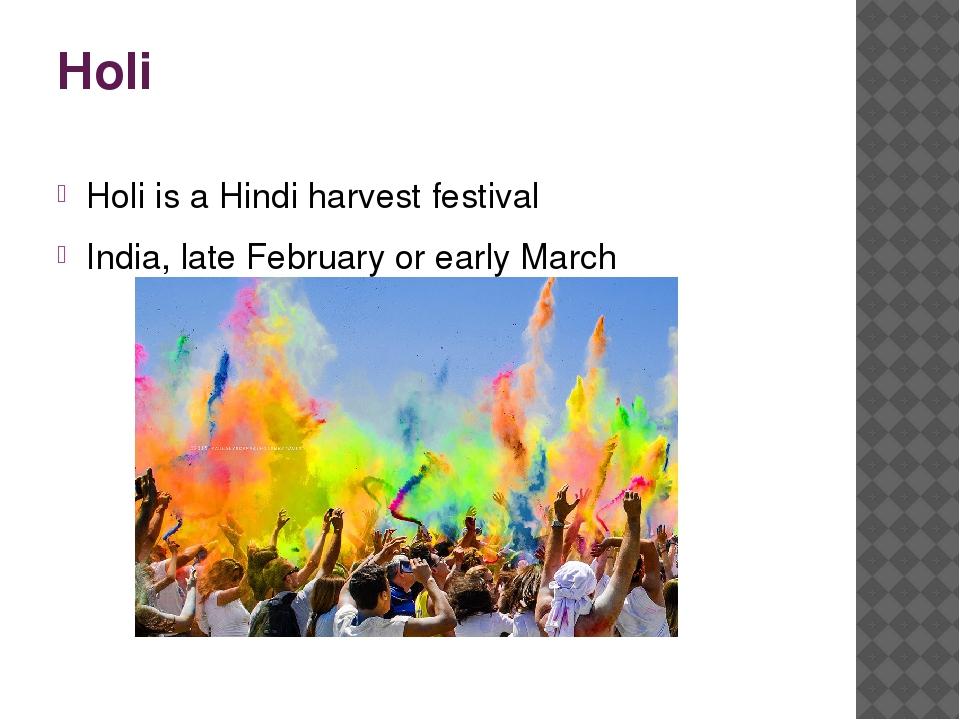 Holi Holi is a Hindi harvest festival India, late February or early March