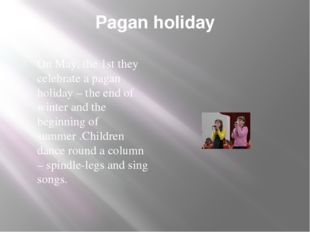 Pagan holiday On May, the 1st they celebrate a pagan holiday – the end of win