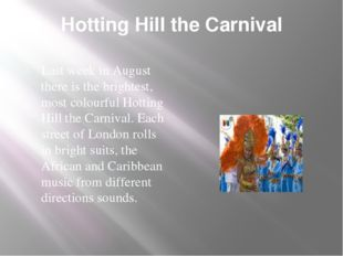 Hotting Hill the Carnival Last week in August there is the brightest, most co