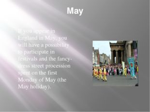 May If you appear in England in May, you will have a possibility to participa