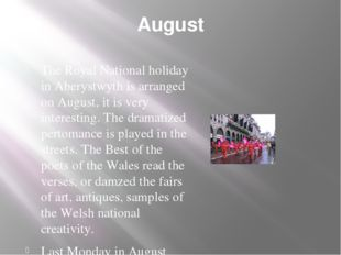 August The Royal National holiday in Aberystwyth is arranged on August, it is