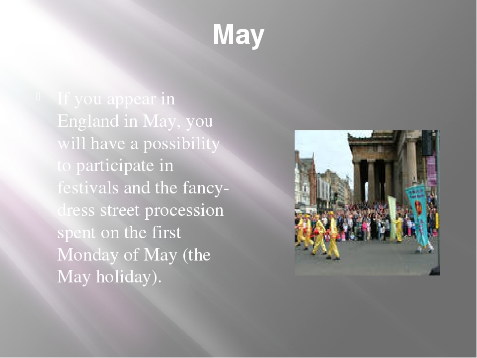 May If you appear in England in May, you will have a possibility to participa...
