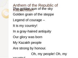 Anthem of the Republic of Kazakhstan The golden sun of the sky Golden grain o