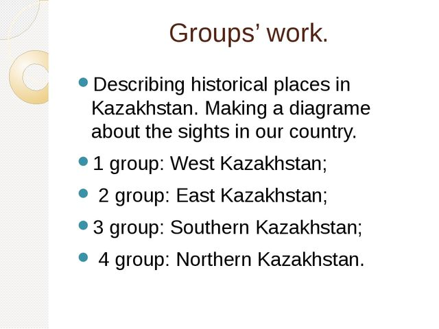 Groups' work. Describing historical places in Kazakhstan. Making a diagrame a...