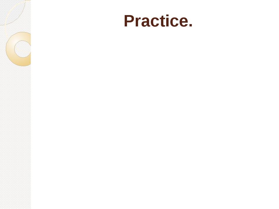 Practice.