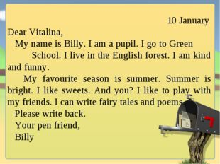 10 January Dear Vitalina, My name is Billy. I am a pupil. I go to Green Scho