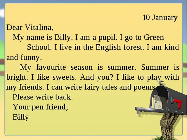 10 January Dear Vitalina, My name is Billy. I am a pupil. I go to Green Scho...