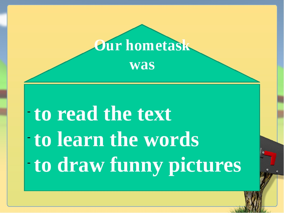 Our hometask was to read the text to learn the words to draw funny pictures