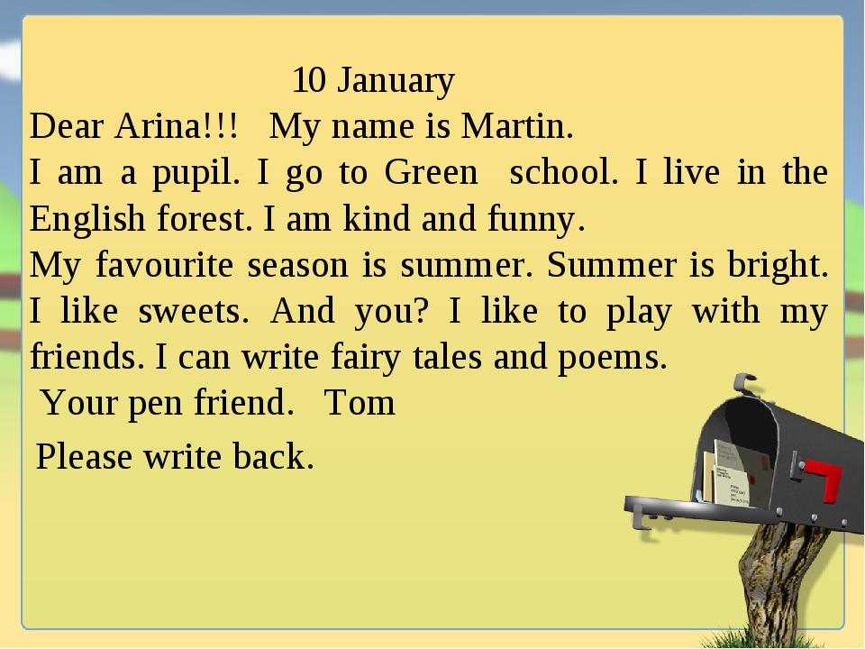 10 January Dear Arina!!! My name is Martin. I am a pupil. I go to Green scho...