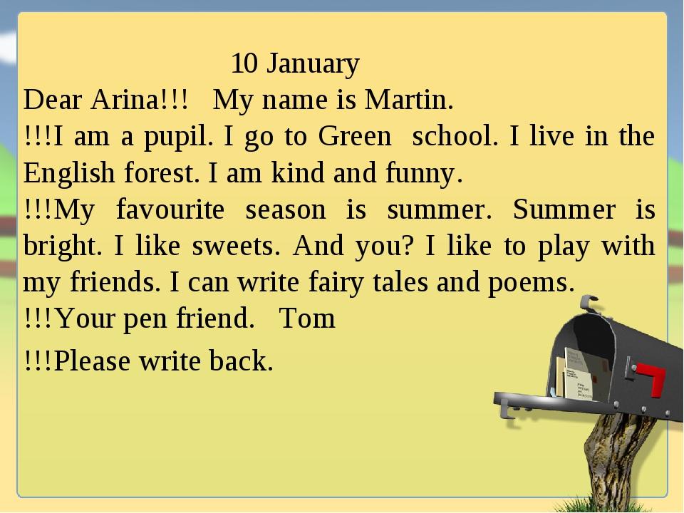 10 January Dear Arina!!! My name is Martin. !!!I am a pupil. I go to Green s...