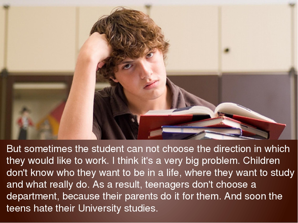 But sometimes the student can not choose the direction in which they would li...