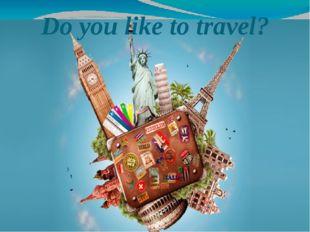 Do you like to travel?