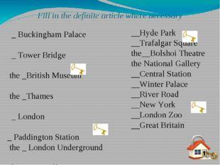 Fill in the definite article where necessary __Hyde Park __Trafalgar Square t